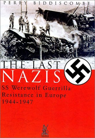 9780752417936: The Last Nazis: SS Werewolf Guerrilla Resistance in Europe 1944-1947