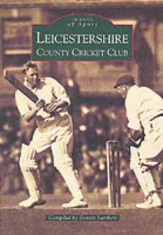9780752418643: Leicestershire County Cricket Club (Images of Sport)