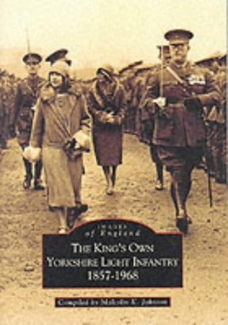 9780752418674: The King's Own Yorkshire Light Infantry 1857-1968: Images of England (Archive Photographs: Images of England)