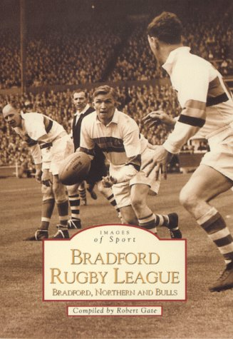 9780752418964: Bradford Rugby League: Bradford, Northern and Bulls (Archive Photographs: Images of Sport)