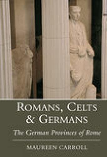 9780752419121: Romans, Celts and Germans: The German Provinces of Rome