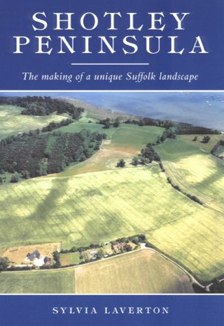 Shotley Peninsula: The Making of a Unique: Laverton, Sylvia