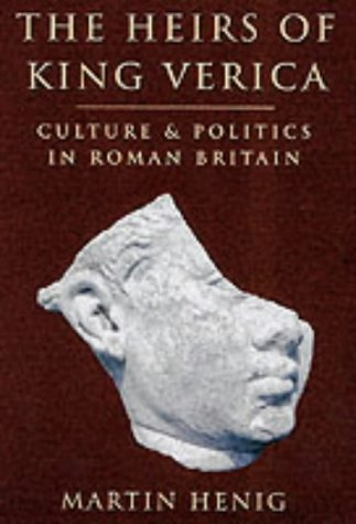 9780752419602: The Heirs of King Verica: Culture and Politics in Roman Britain