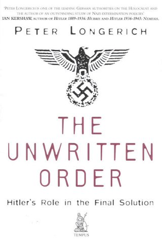 9780752419770: The Unwritten Order: Hitler's Role in the Final Solution (History of Nazism)