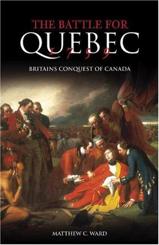 9780752419978: The Battle for Quebec 1759: Britain's Conquest of Canada (Battles & Campaigns)
