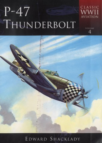 9780752420080: P-47 Thunderbolt (Classic WWII Aviation)