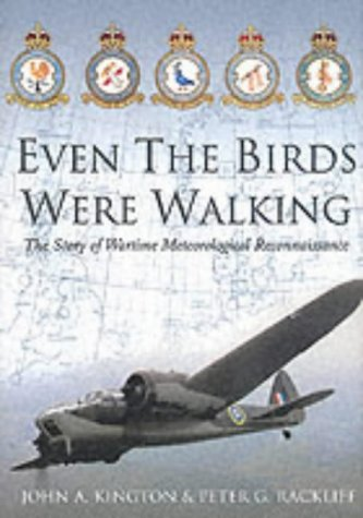 9780752420165: Even the Birds Were Walking: The Story of Wartime Meteorological Reconnaissance
