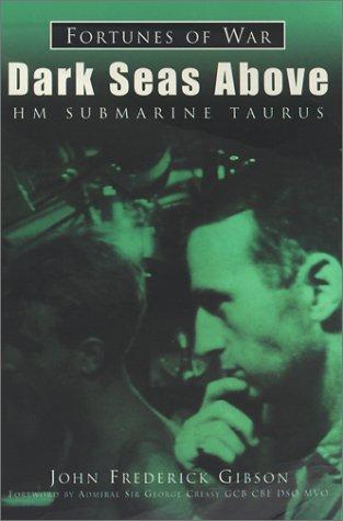 Dark Seas Above : HM Submarine Taurus: Gibson, John Frederick