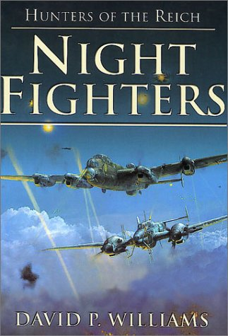 Night Fighters: Hunters of the Reich: Williams, David P.