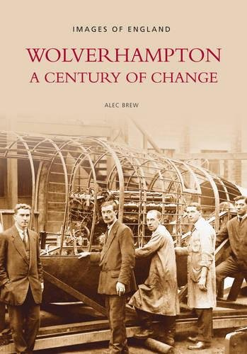 9780752420653: Wolverhampton: A Century of Change (Images of England)