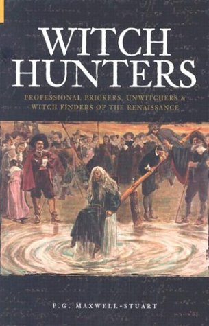 The Witch Hunters - Professional Prickers, Unwitchers And The Witch Finders Of The Renaissance: ...