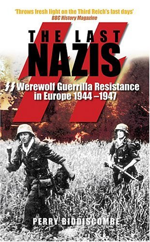 9780752423425: The Last Nazis: SS Werewolf Guerrilla Resistance in Europe 1944-1947