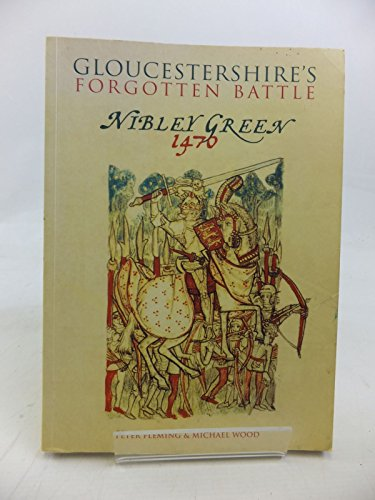 Gloucestershire's Forgotten Battle: Nibley Green 1470 (0752423479) by Peter Fleming; Michael Wood