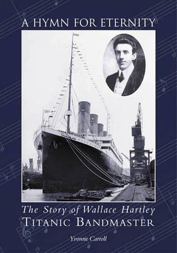 9780752423753: A Hymn for Eternity: The Story of Wallace Hartley, Titanic Bandmaster