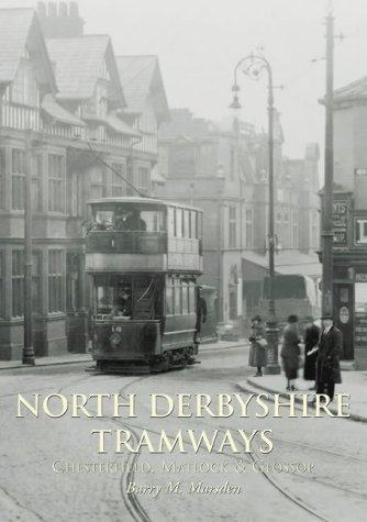 9780752423982: North Derbyshire Trams: Matlock, Chesterfield and Glossop
