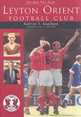 The Men Who Made Leyton Orient Football: Kaufman, Neilson N