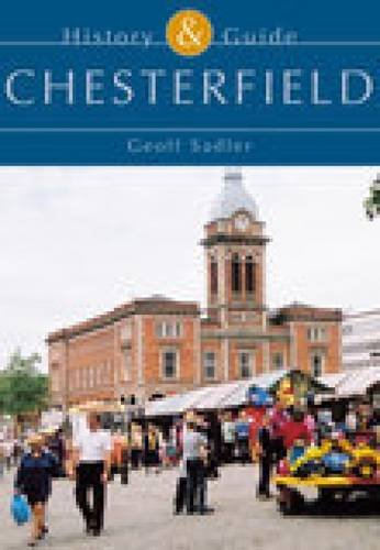 Chesterfield: History and Guide: Sadler, Geoff
