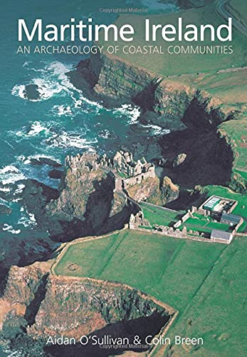 Maritime Ireland: Coastal Archaeology of an Island: Aidan O'Sullivan, Colin