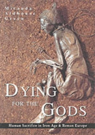 9780752425283: Dying for the Gods: Human Sacrifice in Iron Age & Roman Europe: Human Sacrifice in Iron Age and Roman Europe