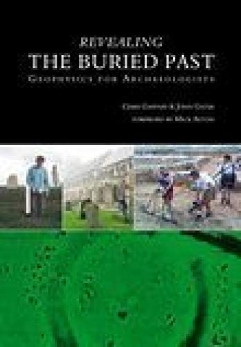 9780752425566: Revealing the Buried Past: Geophysics for Archaeologists