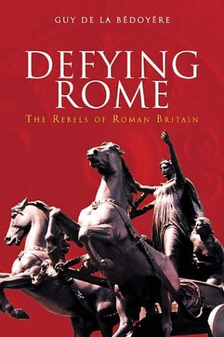 9780752425610: Defying Rome: The Rebels of Roman Britain (Revealing History)