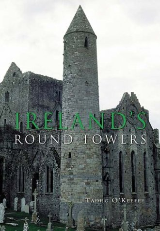 Ireland's Round Towers: Buildings, Rituals and Landscapes of the Early Irish Church