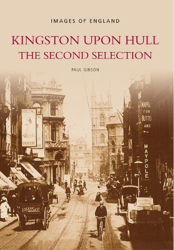 Kingston Upon Hull: The Second Selection (Images of England) (0752426079) by Paul Gibson