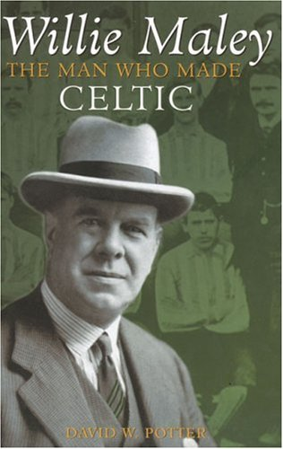 9780752426914: Willie Maley: The Man Who Made Celtic (Revealing History (Hardcover))