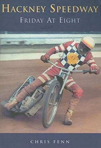 Hackney Speedway: Friday at Eight: Fenn, Chris