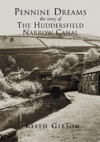 Pennine Dreams the Story of the Huddersfield Narrow Canal