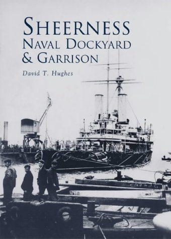 Sheerness Naval Dockyard & Garrison: Hughes, David T.