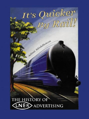 9780752427652: It's Quicker By Rail!: The History of LNER Advertising