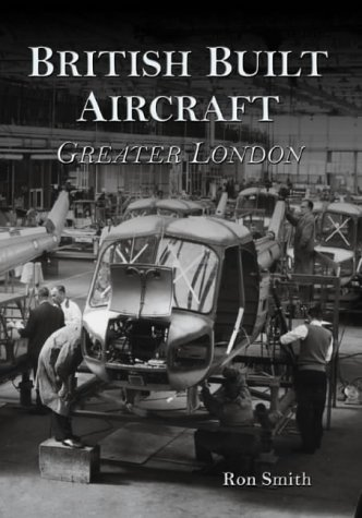 British Built Aircraft: Greater London (Vol 1): Smith, Ron