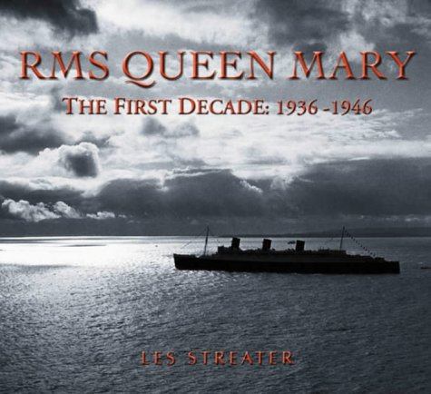 RMS Queen Mary: The First Decade 1936-1946: Streater, Les