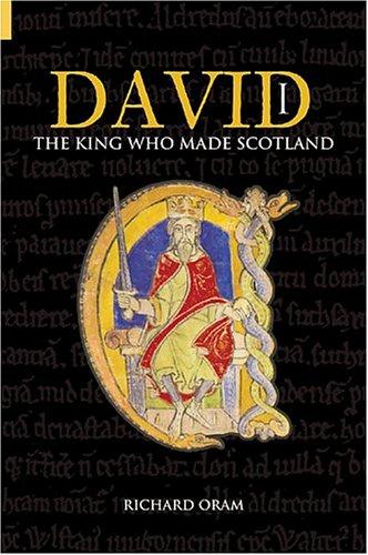 9780752428253: David I: The King Who Made Scotland (Revealing History)
