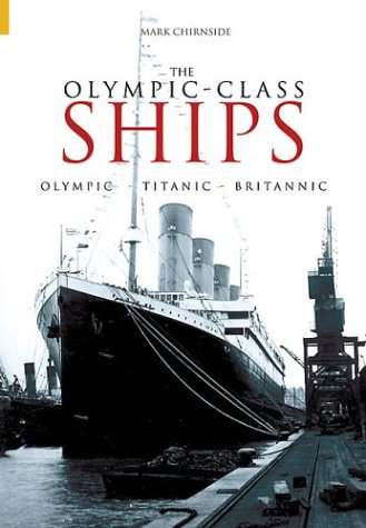 9780752428680: The Olympic-Class Ships: Olympic, Titanic, Britannic
