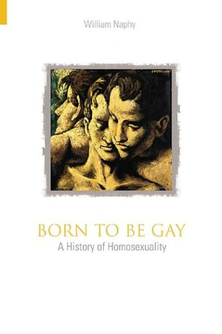 9780752429175: Born to be Gay: A History of Homosexuality (Revealing History)