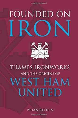 9780752429281: Founded on Iron: Thames Ironworks and the Origins of West Ham United