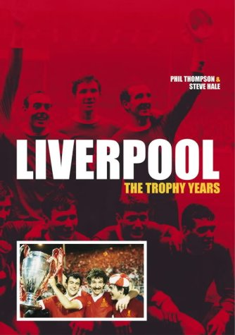 Liverpool: the Trophy Years (100 Greats S.): Steve Hale, Phil