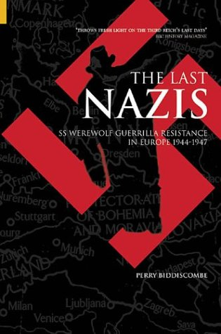 9780752429670: The Last Nazis: SS Werewolf Guerrilla Resistance in Europe 1944-1947 (Revealing History)