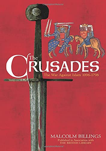 The Crusades: The War Against Islam 1096-1798: Billings, Malcolm