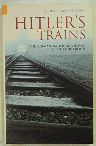 9780752429816: Hitler's Trains: The German National Railway and the Third Reich