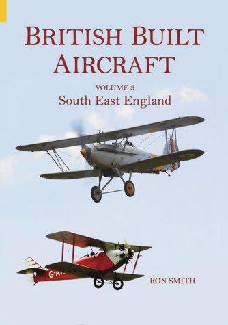 British Built Aircraft Vol 3: South East England: Ron Smith