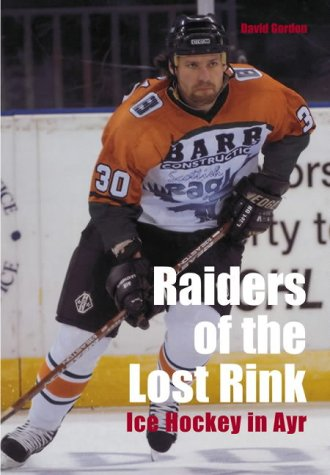 9780752430737: Raiders of the Lost Rink: Ice Hockey in Ayr (100 Greats S.)