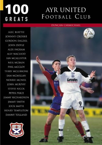 Ayr United Football Club: 100 Greats (Paperback): Duncan Carmichael