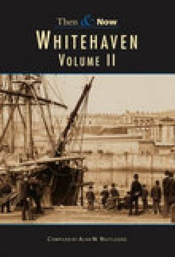 Whitehaven Then Now: Volume 2 (Paperback): Alan W Routledge