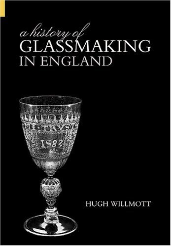 9780752431314: A History of Glassmaking in England