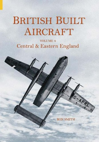 British Built Aircraft: Volume 4, Central and Eastern England