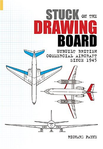 9780752431727: Stuck on the Drawing Board: Unbuilt British Commercial Aircraft Since 1945 (Revealing History)