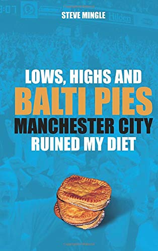 Lows, Highs and Balti Pies: Manchester City Ruined My Diet: Steve Mingle